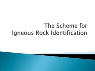 The Scheme for  Igneous Rock Identification