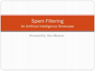 Spam Filtering An Artificial Intelligence Showcase
