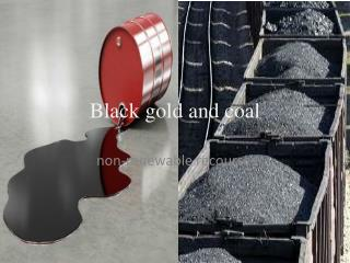 Black gold and coal