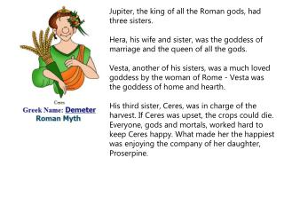 Jupiter, the king of all the Roman gods, had three sisters.