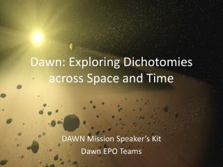 Dawn: Exploring Dichotomies across Space and Time