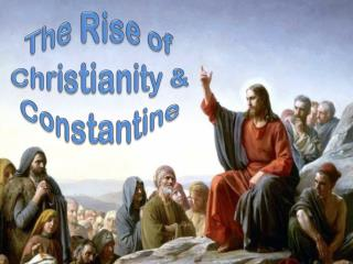 The Rise of Christianity & Constantine