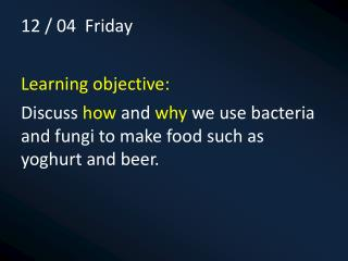 12 / 04 Friday Learning objective: