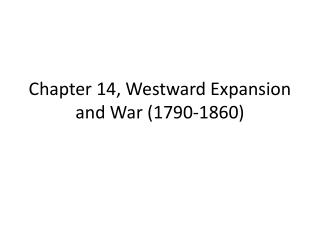 Chapter 14, Westward Expansion and War (1790-1860)