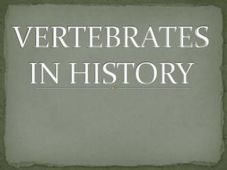 VERTEBRATES IN HISTORY