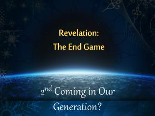 Revelation:  The End Game