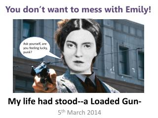 an analysis of the word usage and placement in my life had stood a loaded gun by emily dickinson Emily dickinson's my life had stood-- a loaded gun analysis emily dickinson emily life had stood-- a loaded gun emily dickinson: life and her.