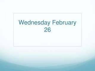 Wednesday February 26