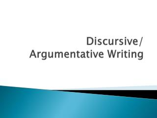 Discursive/ Argumentative Writing