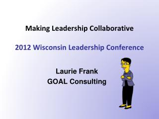 Making Leadership Collaborative 2012 Wisconsin Leadership Conference