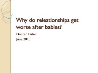 Why do releationships get worse after babies?