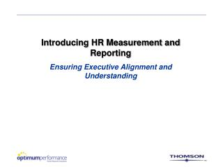 Introducing HR Measurement and Reporting Ensuring Executive Alignment and Understanding