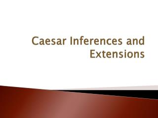 Caesar Inferences and Extensions