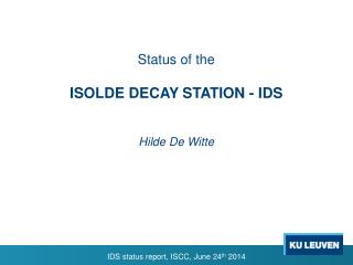 Status of the ISOLDE DECAY STATION - IDS