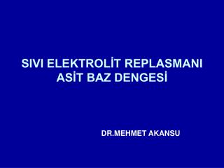 SIVI ELEKTROL?T REPLASMANI AS?T BAZ DENGES?
