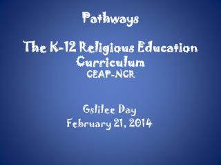 Pathways The K-12 Religious Education Curriculum CEAP-NCR