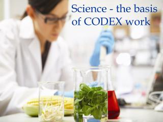 Science - the basis of CODEX work