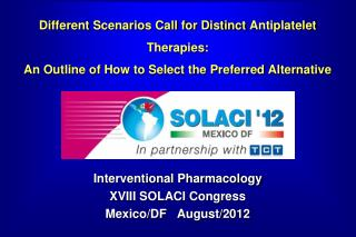 Interventional Pharmacology XVIII SOLACI Congress Mexico/DF    August/2012