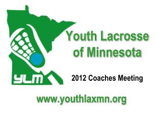 Youth Lacrosse of Minnesota 2012  Coaches Meeting