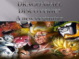 DRAGONBALL  DISCOVERIES A new beginning