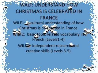 WALT:  UNDERSTAND HOW CHRISTMAS IS CELEBRATED IN FRANCE