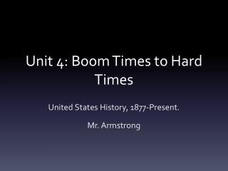 Unit 4: Boom Times to Hard Times