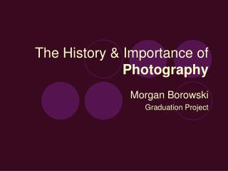 The History & Importance of  Photography