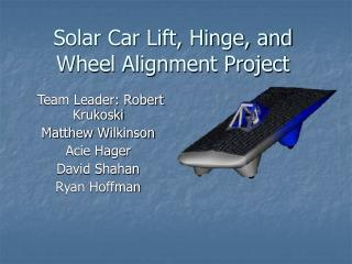 Solar Car Lift, Hinge, and Wheel Alignment Project
