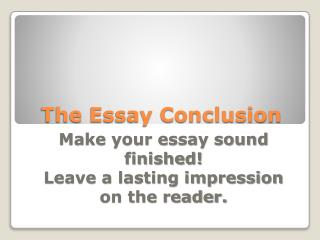 The Essay Conclusion