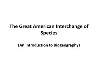 The  Great American  Interchange of Species  (An  Introduction to Biogeography )
