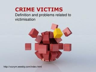 CRIME VICTIMS Definition and problems related to victimisation