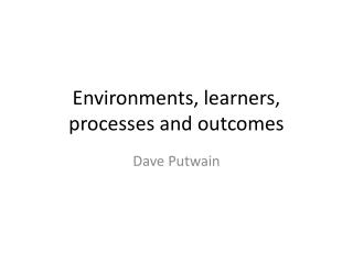 Environments, learners, processes and outcomes