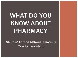 WHAT DO YOU KNOW ABOUT PHARMACY