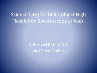 Science Case for Multi-object High Resolution Spectroscopy at Keck