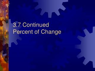3.7 Continued  Percent of Change