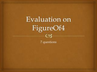 Evaluation on FigureOf4