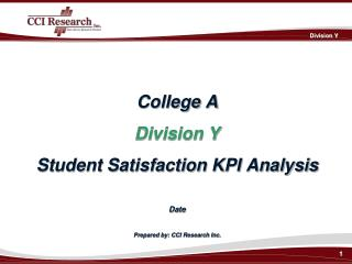 College A Division Y Student Satisfaction KPI Analysis Date Prepared by: CCI Research Inc.