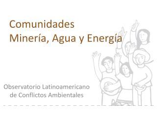 Comunidades Minería, Agua y Energía