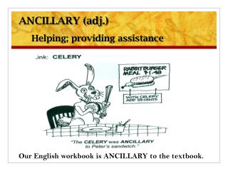 ANCILLARY (adj.) Helping; providing assistance