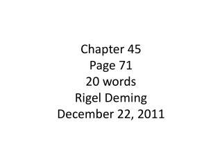 Chapter 45 Page 71 20 words Rigel  Deming December 22, 2011