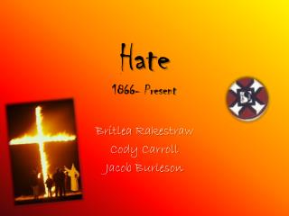 Hate 1866- Present