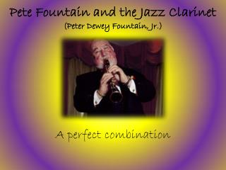Pete Fountain and the Jazz Clarinet (Peter Dewey Fountain, Jr.)