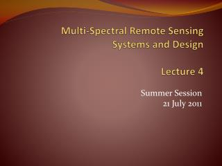 Multi-Spectral  Remote Sensing Systems and Design  Lecture 4
