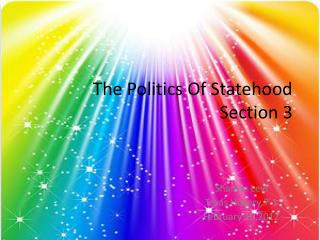 The Politics Of Statehood                                         Section 3