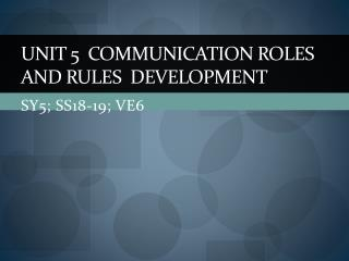 Unit 5  Communication roles and rules  development
