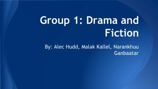 Group 1: Drama and Fiction