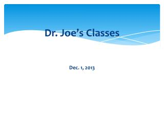 Dr .  Joe's  Classes                    Dec . 1,  2013