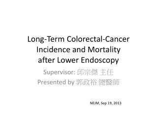 Long-Term Colorectal-Cancer Incidence and Mortality   after Lower Endoscopy