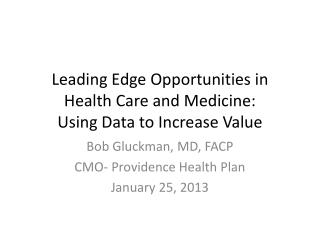 Leading Edge Opportunities in Health Care and Medicine: Using Data to Increase Value