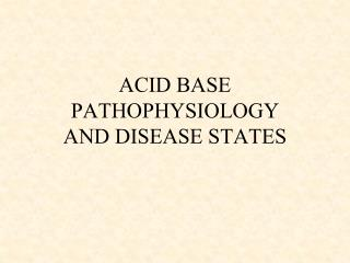 ACID BASE PATHOPHYSIOLOGY AND DISEASE STATES
